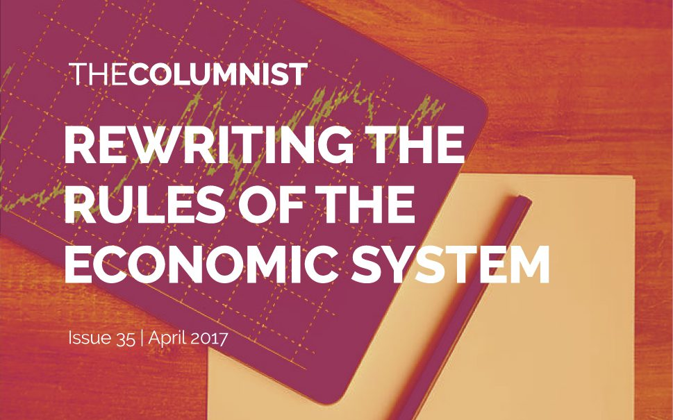 The Columnist | Issue 35 | Rewriting the rules of the economic system