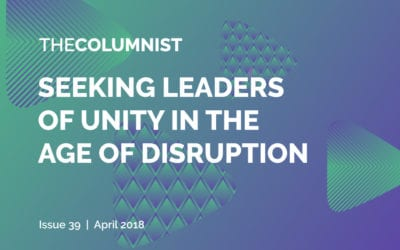 The Columnist   Issue 39: Seeking Leaders of Unity in an Age of Disruption