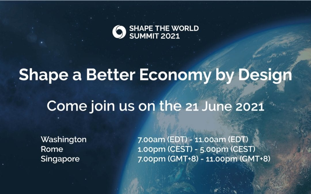 Shape the World Summit convenes Global Leaders and Professionals from diverse sectors to Shape a Better Economy by Design