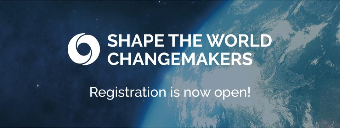 Registration to the Shape The World Changemakers is now OPEN